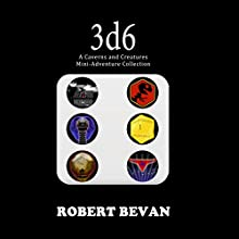 3d6: Caverns and Creatures Audiobook by Robert Bevan Narrated by Jonathan Sleep