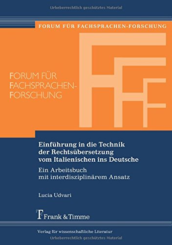 Einführung in die Technik der Rechtsübersetzung vom Italienischen ins Deutsche: Ein Arbeitsbuch Mit Interdisziplinärem Ansatz (Forum für Fachsprachen-Forschung)