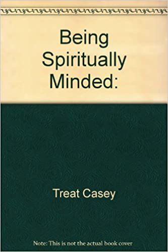 Book Being Spiritually Minded: by Casey Treat (1993-01-03)