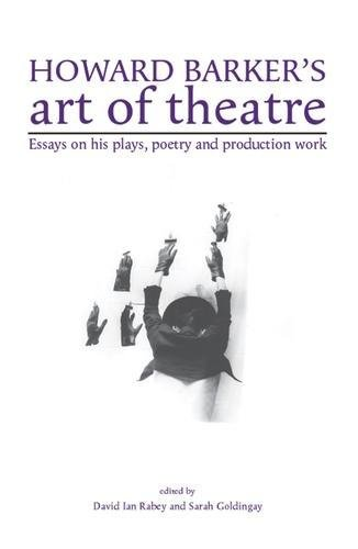 Howard Barker's Art of Theatre: Essays on His