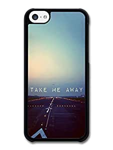 Take Me Away Travel Aeroplane Life & Love Inspirational Quote case for iPhone 5C