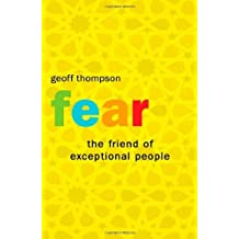 Fear: The Friend of Exceptional People: How to Turn Negative Attitudes in to Positive Outcomes by Geoff Thompson (12-Feb-2006) Paperback