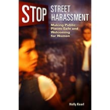 Stop Street Harassment: Making Public Places Safe and Welcoming for Women 1st edition by Kearl, Holly (2010) Hardcover