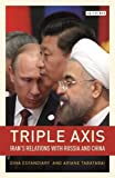 Triple-Axis: China, Russia, Iran and Power Politics (Library of International Relations)