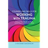 Counselling Skills for Working with Trauma: Healing From Child Sexual Abuse, Sexual Violence and Domestic Abuse (Essential Skills for Counselling)