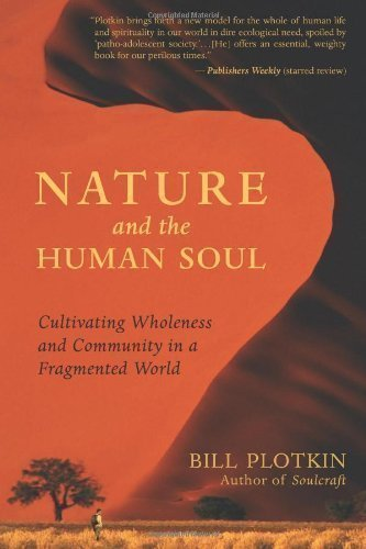 Nature and the Human Soul: Cultivating Wholeness in a Fragmented World by Bill Plotkin (2008)