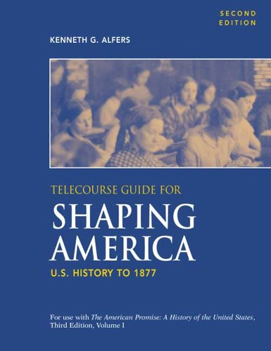 Telecourse Guide for Shaping America to Accompany The American Promise: U.S. History to 1877: Volume 1