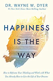 Book Cover: Happiness Is the Way: How to Reframe Your Thinking and Work with What You Already Have to Live the Life of Your Dreams