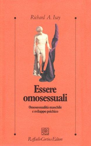 Essere omosessuali. Omosessualità maschile e sviluppo psichico