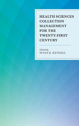 Health Sciences Collection Management for the Twenty-First Century (Medical Library Association Books Series)
