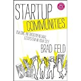 Startup Communities: Building an Entrepreneurial Ecosystem in Your City [Hardcover] [2012] 1 Ed. Brad Feld