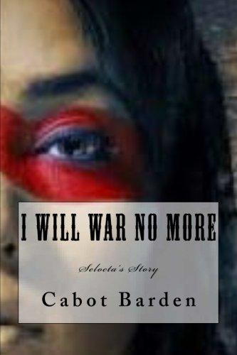 I Will War No More: Selocta's Story