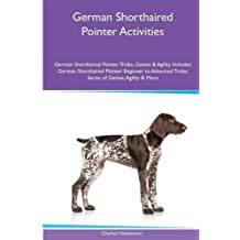 German Shorthaired Pointer  Activities German Shorthaired Pointer Tricks, Games & Agility. Includes: German Shorthaired Pointer Beginner to Advanced Tricks, Series of Games, Agility and More