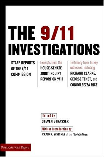 The 9/11 Investigations: Staff Reports of the 9/11 Commission : Excerpts from the House-Senate Joint Inquiry Report on 9/11 : Testimony from fourteen Clarke, George Tenet, and Condoleezza Rice