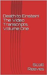 Death to Einstein! The Video Transcripts, Volume One