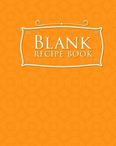 Blank Recipe Book: Blank Cookbook Personalized, Family Recipes Journal, Cookbook Blank, Recipe Notebook, Orange Cover (Volume 29) pdf