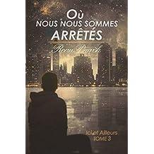 Où nous nous sommes arrêtés: Ici et Ailleurs #3 (Ici & Ailleurs) (French Edition)
