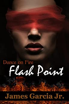 Flash Point (Dance on Fire Book 2) by [Garcia Jr., James]