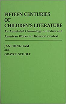 }WORK} Fifteen Centuries Of Children's Literature: An Annotated Chronology Of British And American Works In Historical Context. possible Silicon offices Danske Texas