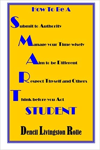 Mr. Dencil Livingston Rolle - How To Be A Smart Student: Volume 1