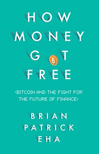 How Money Got Free: Bitcoin and the Fight for the Future of Finance cover