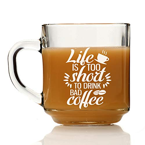 Life is Too Short to Drink Bad Coffee Custom Glass Coffee Mug Gift, Great Mothers, Fathers, Sisters gift.- SET OF 4 GLASSES