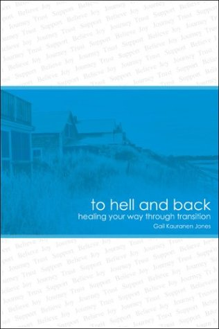 To Hell and Back...Healing Your Way through Transition PDF