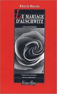 Le Mariage d'Auschwitz : Une histoire par Erich Hackl