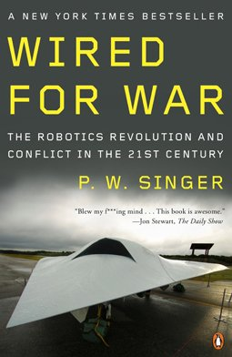 Review Wired for War: The Robotics Revolution and Conflict in the 21st Century