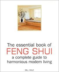 The Essential Book of Feng Shui: A Complete Guide to Harmonious Modern Living