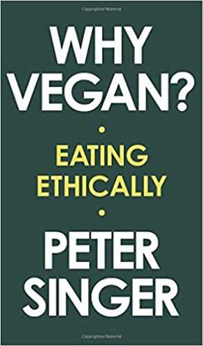 Why Vegan?: Eating Ethically Hardcover – October 20, 2020 by Peter Singer