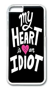 Apple Iphone 6 Case,WENJORS Awesome My Heart Is An Idiot Hard Case Protective Shell Cell Phone Cover For Apple Iphone 6 (4.7 Inch) - PC Transparent