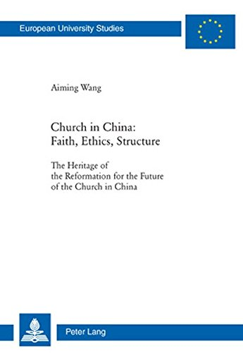 Church in China: Faith, Ethics, Structure: The Heritage of the Reformation for the Future of the Church in China (Europäische Hochschulschriften / ... / Publications Universitaires Européennes) by Peter Lang AG, Internationaler Verlag der Wissenschaften