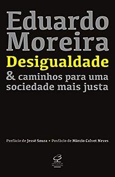 Desigualdade & caminhos para uma sociedade mais justa por [Moreira, Eduardo]
