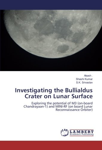 Investigating the Bullialdus Crater on Lunar Surface: Exploring the potential of M3 (on-board Chandrayaan-1) and MINI-RF (on board Lunar Reconnaissance Orbiter) PDF