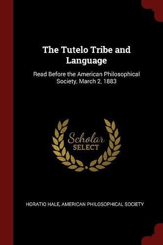 The Tutelo Tribe and Language: Read Before the American Philosophical Society, March 2, 1883 PDF