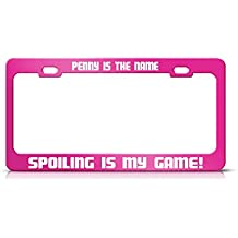 PENNY IS THE NAME SPOILING IS MY GAME Hot Pink Metal License Plate Frame