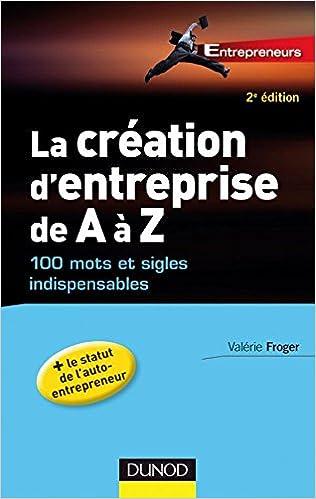 Valérie Froger - La Création D'entreprise De A à Z - 100 Mots Et Sigles Indispensables - 2e édition