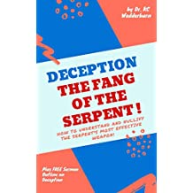 Deception - The Fang of the Serpent: How to Understand and Nullify the Serpent's most effective weapon! (I can't Believe this is in the Bible! Series Book 1)