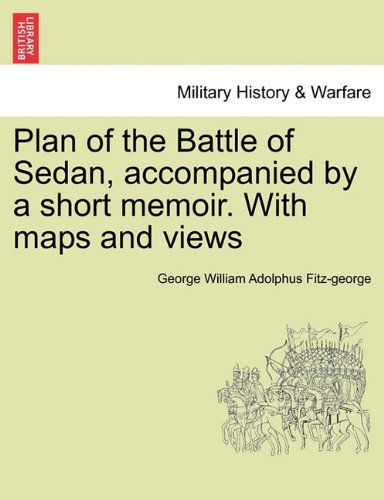 Download Plan of the Battle of Sedan, accompanied by a short memoir. With maps and views ebook
