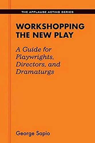 Workshopping the New Play: A Guide for Playwrights, Directors, and Dramaturgs (Applause Acting)