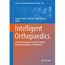 Intelligent Orthopaedics: Artificial Intelligence and Smart Image-guided Technology for Orthopaedics (Advances in Experimental Medicine and Biology Book 1093)