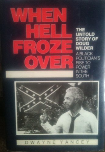 When Hell Froze over: The Untold Story of Doug Wilder : A Black Politician's Rise to Power in the South