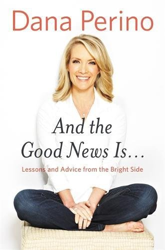 And the Good News Is ... by Dana Perino