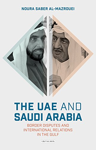 The UAE and Saudi Arabia: Border Disputes and International Relations in the Gulf (Library of Modern Middle East Studies