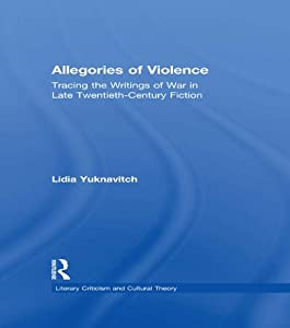 Allegories of Violence: Tracing the Writings of War in Late Twentieth-Century Fiction (Literary Criticism and Cultural Theory)