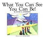What You Can See, You Can Be!, David A. Anderson, 0875166032