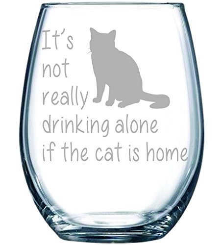 It's not really drinking alone if the cat is home stemless wine glass, 15 oz.(cat) - Laser Etched by C&M Personal Gifts