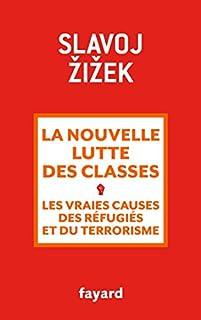La nouvelle lutte des classes : les vraies causes des réfugiés et du terrorisme, Žižek, Slavoj