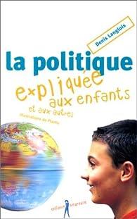 La politique expliquée aux enfants (et aux autres) par Denis Langlois